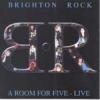 BRIGHTON ROCK - A Room For Five Live (2002)