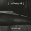 CAFFEINE KILL - Still Bleeding (2007)