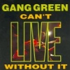 GANG GREEN - Can't Live Without It+2 (1990) (remastered
