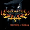 BONAFIDE - Something's Dripping (2009)