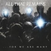 ALL THAT REMAINS - For We Are Many (2010)