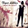 TIGER LILLIES - Here I Am Human (Ltd edition DIGI) (2011)