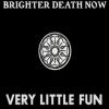 BRIGHTER DEATH NOW - Very Little Fun (1998-2005) (Ltd edition 4LP-Box