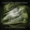 A PALE HORSE NAMED DEATH - Lay My Soul To Waste (2013) (DIGI)