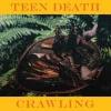 "TEEN DEATH - Crawling (Limited edition 6 tracks 7"" EP) (2014)"