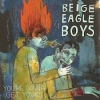 BEIGE EAGLE BOYS - You're Gonna Get Yours (Limited edition LP) (2014)