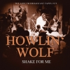 HOWLIN' WOLF - Shake For Me - The Lost FM Broadcast Tapes 1975 (2017)