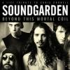 SOUNDGARDEN - Beyond This Mortal Coil (2017)