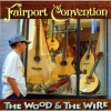 FAIRPORT CONVENTION - The Wood And The Wire (1999) (Expanded edition CD