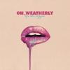 OH WEATHERLY - Lips Like Oxygen (2018) (LP)