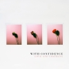 WITH CONFIDENCE - Love And Loathing (2018) (LP)