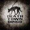 DEATH TOWN DINGO - Death Town Dingo (2018)