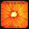 FOOD FOR FANTASY - Fresh Food (2010)